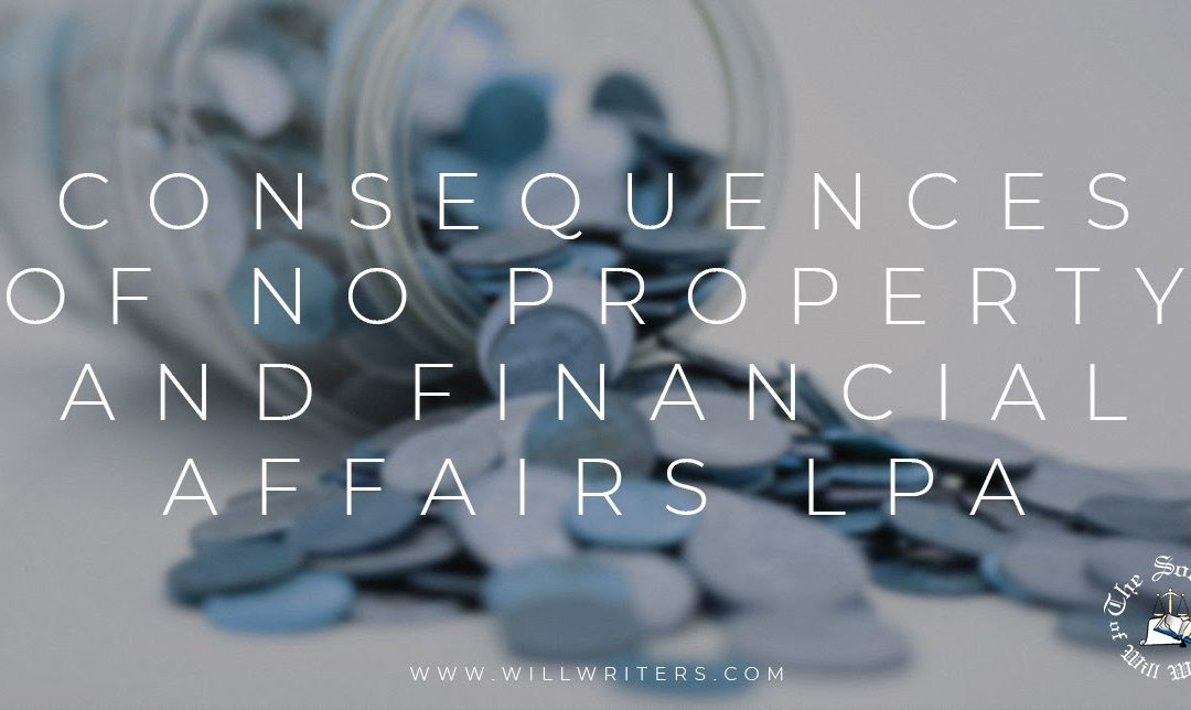 What Could Happen If You Don't Have a Property and Financial Affairs LPA in Place?